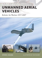 Unmanned Aerial Vehicles - Robotic Air Warfare 1917–2007 ebook by Steven J. Zaloga,Mr Ian Palmer