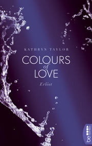 Colours of Love - Erlöst ebook by Kathryn Taylor