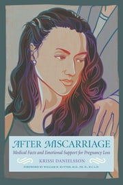 After Miscarriage - Medical Facts and Emotional Support for Pregnancy Loss ebook by Krissi Danielsson