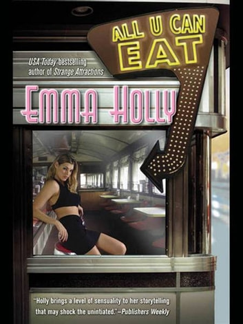 All U Can Eat ebook by Emma Holly