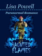 Haunted Flames ebook by Lisa Powell