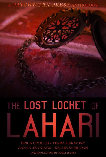 The Lost Locket of Lahari Anthology ebook by Kellie Sheridan,Erica Crouch,Terra Harmony,Janna Jennings,Kara Baird