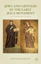 Jews and Gentiles in the Early Jesus Movement ebook by A. Bibliowicz