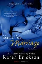Game for Marriage (A Game for It Novel) ebook by Karen Erickson