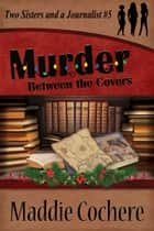 Murder Between the Covers ebook by Maddie Cochere