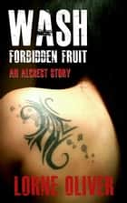 Wash Forbidden Fruit - The Alcrest Stories ebook by Lorne Oliver