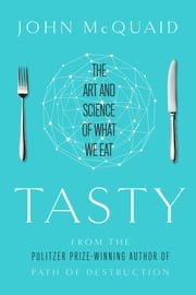 Tasty - The Art and Science of What We Eat ebook by John McQuaid