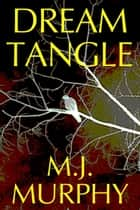 Dream Tangle ebook by M.J. Murphy