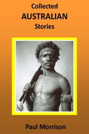 Collected Australian Stories ebook by Paul Morrison