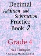 Decimal Addition and Subtraction Practice Book 2, Grade 4 ebook by Ned Tarrington