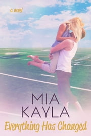 Everything Has Changed ebook by Mia Kayla