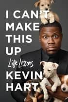 I Can't Make This Up - Life Lessons eBook von Kevin Hart, Neil Strauss