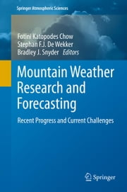 Mountain Weather Research and Forecasting - Recent Progress and Current Challenges ebook by Fotini K. Chow,Stephan F.J. De Wekker,Bradley J. Snyder