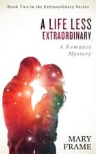 A Life Less Extraordinary ebook by Mary Frame
