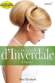 Les Demoiselles d'Inverdale -tome 7- Claudia ebook by Miss Elizabeth