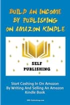 Build An Income By Publishing On Amazon Kindle ebook by KMS Publishing