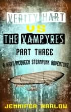 Verity Hart Vs The Vampyres: Part Three ebook by Jennifer Harlow