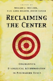 Reclaiming the Center - Confronting Evangelical Accommodation in Postmodern Times ebook by D. A. Carson,Douglas Groothuis,J. P. Moreland,Garrett DeWeese,R. Scott Smith,Ardel Caneday,Stephen J. Wellum,Kwabena Donkor,William G. Travis,Chad Owen Brand,Millard J. Erickson,Paul Kjoss Helseth,Justin Taylor,James Parker III