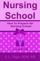 How to Prepare for Nursing School ebook by S.L. Page