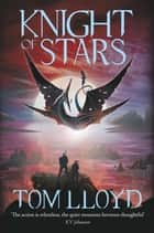 Knight of Stars - Book Three of The God Fragments ebook by Tom Lloyd