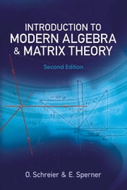 Introduction to Modern Algebra and Matrix Theory ebook by O. Schreier,E. Sperner