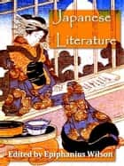 Japanese Literature - Including Selections from Genji Monogatari and Classical Poetry and Drama of Japan with Critical and Biographical Sketches ebook by Epiphanius Wilson, Editor, Suyematz Kenchio,...