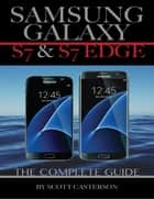 Samsung Galaxy S7 & S7 Edge: The Complete Guide ebook by Scott Casterson