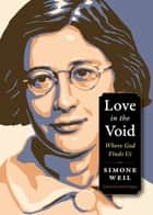 Love in the Void - Where God Finds Us ebook by Simone Weil