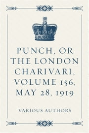Punch, or the London Charivari, Volume 156, May 28, 1919 ebook by Various Authors