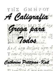 A Caligrafia Grega ebook by Catherine Petitjean-Kail