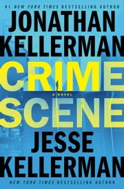 Crime Scene - A Novel ebook by Jonathan Kellerman, Jesse Kellerman