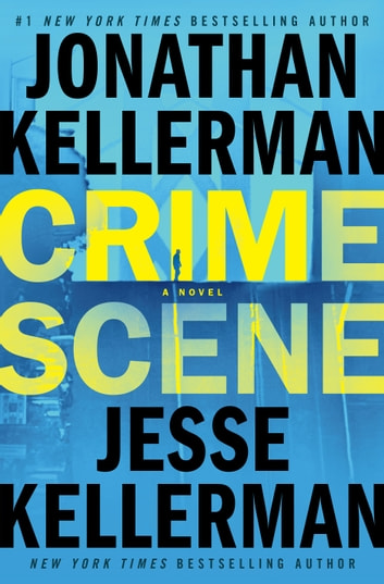 Crime Scene - A Novel ebook by Jonathan Kellerman,Jesse Kellerman