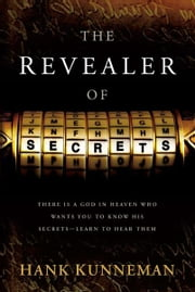 The Revealer Of Secrets - There Is a God in Heaven Who Wants You to Know His Secrets-Learn to Hear Them ebook by Hank Kunneman