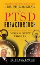 The PTSD Breakthrough - The Revolutionary, Science-Based Compass RESET Program ebook by Frank Lawlis, Dr.