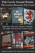 Pub Crawls Around Britain. The London Monopoly Pub Crawl. Walk One - Park Lane, Mayfair, Pall Mall, Piccadilly, Vine Street & Coventry Street ebook by Barry Palmer; Ben Skinner; Steve Rose