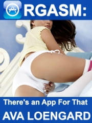 Orgasm: There's An App For That ebook by Ava Loengard