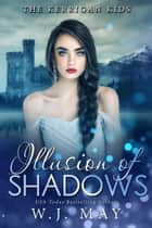 Illusion of Shadows - The Kerrigan Kids, #7 ebook by W.J. May