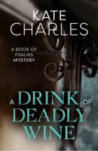 A Drink of Deadly Wine ebook by Kate Charles