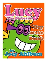 Lucy the Dinosaur: Day at the Beach ebook by Joey Ahlbum