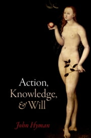 Action, Knowledge, and Will ebook by John Hyman