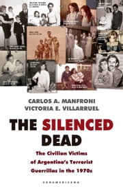 The silenced dead - The civilian victims of Argentina's terrorist guerrillas in the 1970s ebooks by Carlos Manfroni, Victoria E. Villarruel