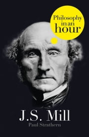 J.S. Mill: Philosophy in an Hour ebook by Paul Strathern
