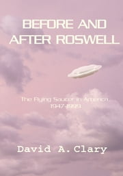 Before and After Roswell - The Flying Saucer in America, 1947-1999 ebook by David A. Clary