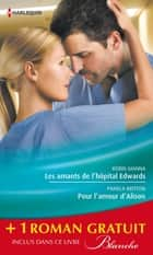 Les amants de l'hôpital Edwards - Pour l'amour d'Alison - Amoureuse malgré elle - (promotion) eBook by Robin Gianna, Pamela Britton, Abigail Gordon