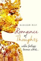 Romance of Thoughts - When Feelings Become Words… ebook by Blossom Mist