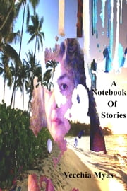 A Notebook Of Stories ebook by Vecchia Myas