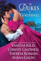 The Dukes of Vauxhall ebook by Shana Galen, Vanessa Kelly, Theresa Romain,...