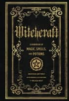 Witchcraft - A Handbook of Magic Spells and Potions ebook by Anastasia Greyleaf, Melissa West