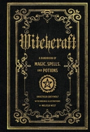 Witchcraft - A Handbook of Magic Spells and Potions ebook by Anastasia Greyleaf,Melissa West