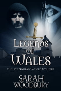 Legends of Wales (The Last Pendragon/Cold My Heart) - Two First-in-Series Historical romances 電子書 by Sarah Woodbury